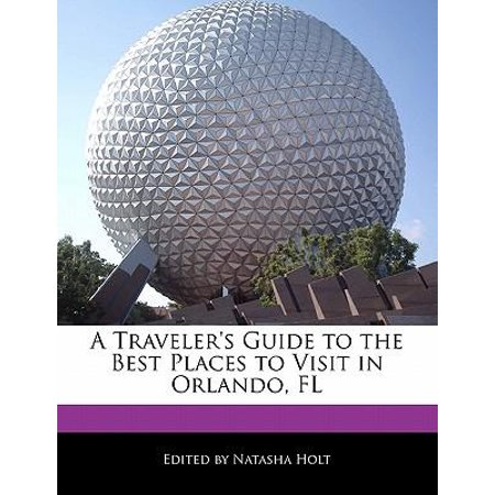 A Traveler's Guide to the Best Places to Visit in Orlando,