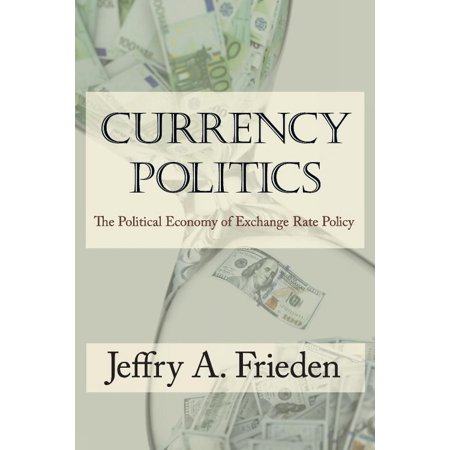 Currency Politics  The Political Economy Of Exchange Rate Policy
