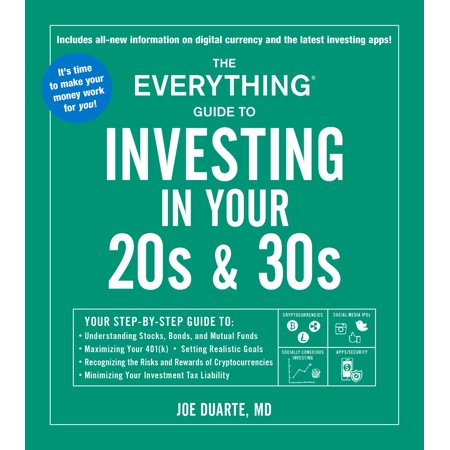 The Everything Guide to Investing in Your 20s & 30s : Your Step-by-Step Guide to: * Understanding Stocks, Bonds, and Mutual Funds * Maximizing Your 401(k) * Setting Realistic Goals * Recognizing the Risks and Rewards of Cryptocurrencies * Minimizing Your Investment Tax (The Best Bonds To Invest In)
