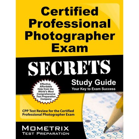 Certified Professional Photographer Exam Secrets, Study Guide: CPP Test Review for the Certified Professional Photographer Exam