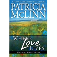 Wyoming Wildflowers: Where Love Lives: (Wyoming Wildflowers, Book 6) (Paperback)