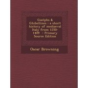 Guelphs & Ghibellines : A Short History of Mediaeval Italy from 1250-1409
