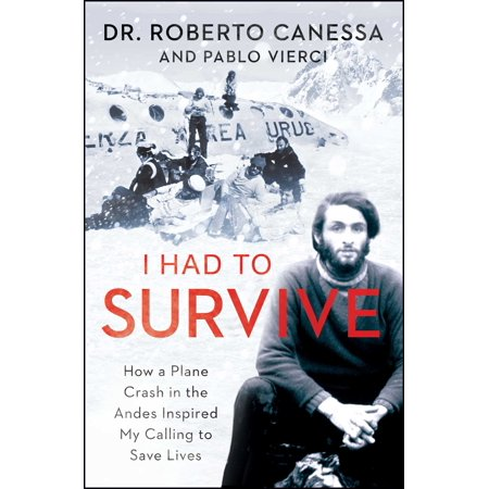 I Had to Survive : How a Plane Crash in the Andes Inspired My Calling to Save Lives ()