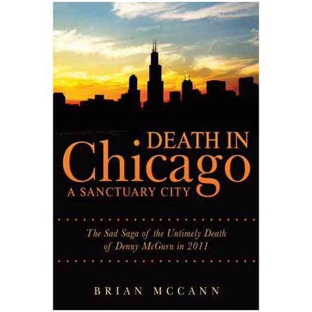 Death In Chicago A Sanctuary City  The Sad Saga Of The Untimely Death Of Denny Mcgurn In 2011