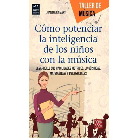 Como potenciar la inteligencia de los ninos con la musica / How to Enhance The Intelligence of Children With Music: Desarrolle sus habilidades motrices, lingï¾ isticas, matematicas y psicosociales