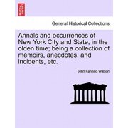 Annals and Occurrences of New York City and State, in the Olden Time; Being a Collection of Memoirs, Anecdotes, and Incidents, Etc.