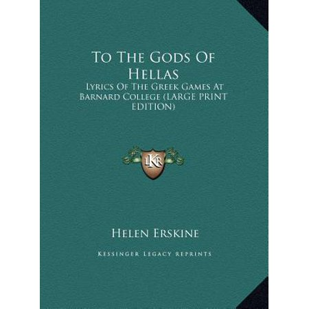 Lyrics Game - To the Gods of Hellas : Lyrics of the Greek Games at Barnard College (Large Print Edition)