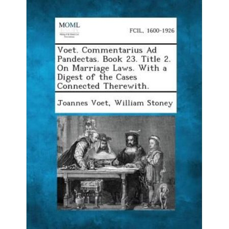 Voet. Commentarius Ad Pandectas. Book 23. Title 2. on Marriage Laws. with a Digest of the Cases Connected Therewith. - image 1 de 1