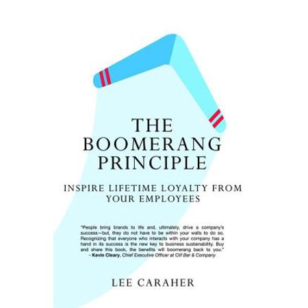 The Boomerang Principle : Inspire Lifetime Loyalty from Your Employees
