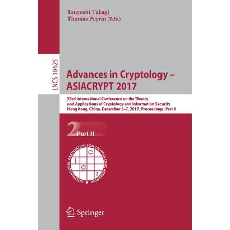 Advances in Cryptology - Asiacrypt 2017 : 23rd International Conference on the Theory and Applications of Cryptology and Information Security, Hong Kong, China, December 3-7, 2017, Proceedings, Part