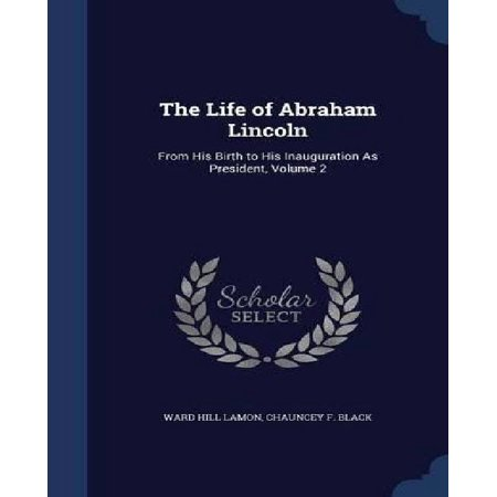 The Life of Abraham Lincoln: From His Birth to His Inauguration as President, Volume 2 - image 1 de 1