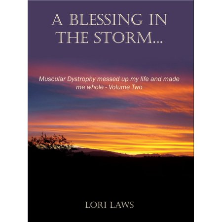 A Blessing in the Storm... Muscular Dystrophy messed up my life and made me whole: Volume Two -