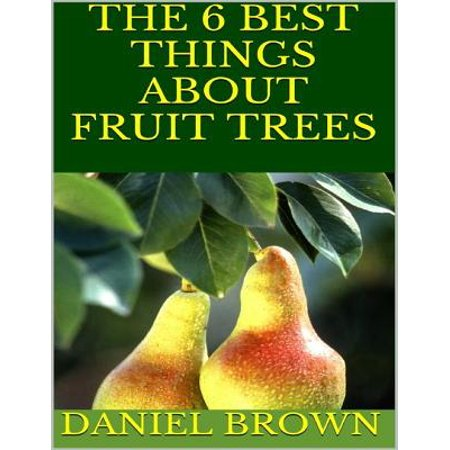 The 6 Best Things About Fruit Trees - eBook