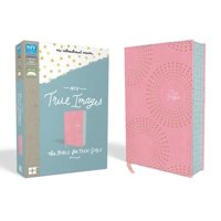 NIV, True Images Bible, Imitation Leather, Pink : The Bible for Teen Girls