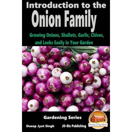 Introduction to the Onion Family: Growing Onions, Shallots, Garlic, Chives, and Leeks Easily in Your Garden - eBook