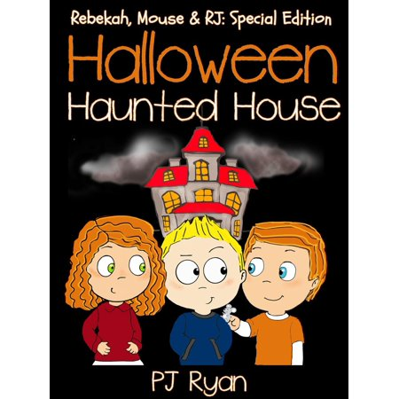 Halloween Haunted House (Rebekah, Mouse & RJ: Special Edition) - eBook