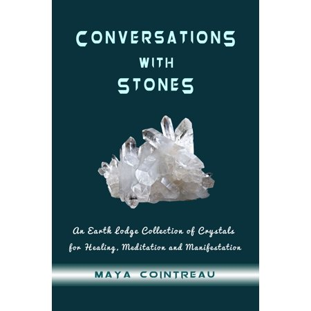 Conversations with Stones: An Earth Lodge Collection of Crystals for Healing, Meditation and Manifestation - eBook