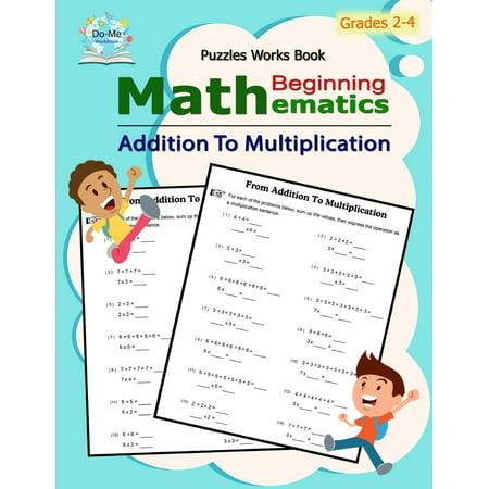 Addition to Multiplication : Mathematics / Beginning Math / Multiplication Mastery Student Workbook / 50 Reproducible Activity Sheets / Grades 2-4