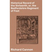 Historical Record of the Sixteenth, or, the Bedfordshire Regiment of Foot - eBook