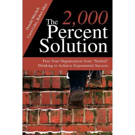 The 2,000 Percent Solution: Free Your Organization from