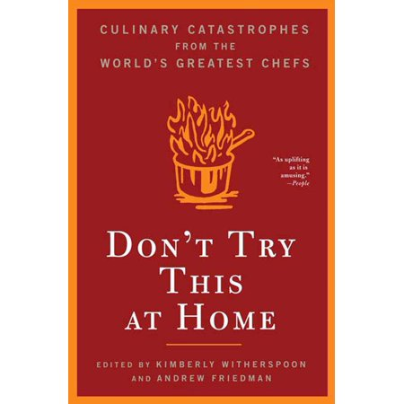 Don't Try This At Home : Culinary Catastrophes from the World's Greatest