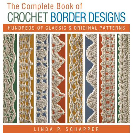 The Complete Book of Crochet Border Designs : Hundreds of Classics & Original Patterns](Halloween Filet Crochet Patterns)