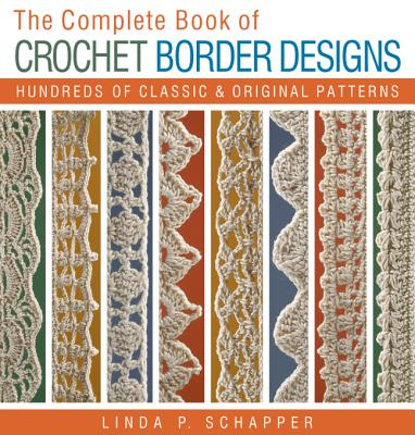 Complete Crochet Designs: The Complete Book of Crochet Border Designs (Paperback)