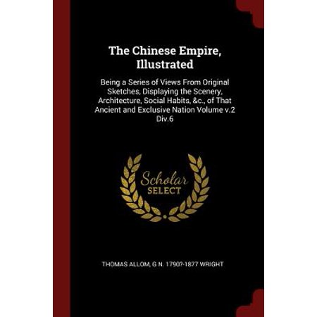 - The Chinese Empire, Illustrated : Being a Series of Views from Original Sketches, Displaying the Scenery, Architecture, Social Habits, &c., of That Ancient and Exclusive Nation Volume V.2 DIV.6