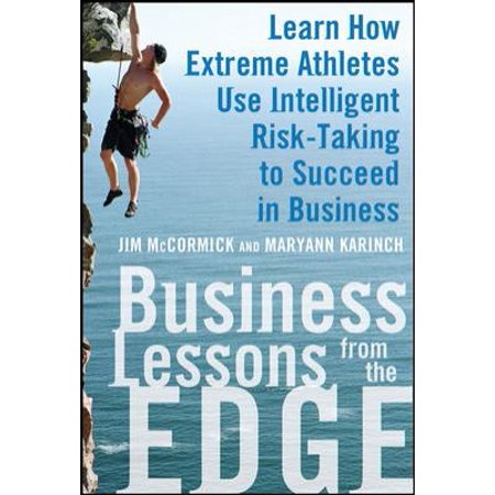 Business Lessons From The Edge  Learn How Extreme Athletes Use Intelligent Risk Taking To Succeed In Business