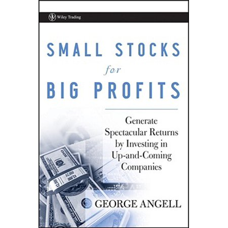 Small Stocks for Big Profits : Generate Spectacular Returns by Investing in Up-And-Coming