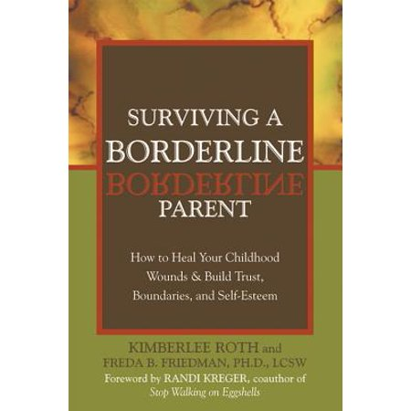 Surviving a Borderline Parent : How to Heal Your Childhood Wounds and Build Trust, Boundaries, and Self-Esteem
