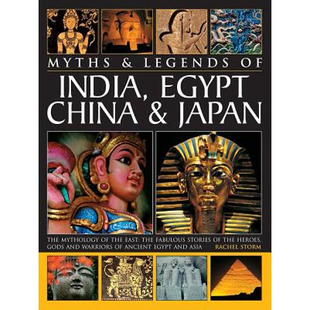 Myths & Legends of India, Egypt, China & Japan : The Mythology of the East: The Fabulous of the Heroes, Gods and Warriors of Ancient Egypt and (Best Chinese Products To Sell In India)