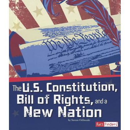The U S  Constitution  Bill Of Rights  And A New Nation