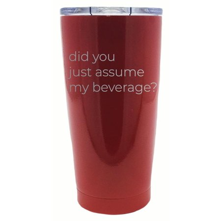 Tsc Powder Coated Did You Just Assume My Beverage 20 Oz Engraved Tumbler