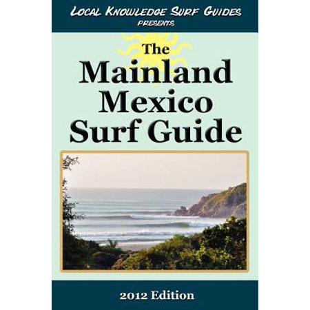 Local Knowledge Surf Guides Presents the Mainland Mexico Surf Guide (Local Motion Surf)