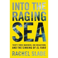 Into the Raging Sea: Thirty-Three Mariners, One Megastorm, and the Sinking of El Faro (Hardcover)