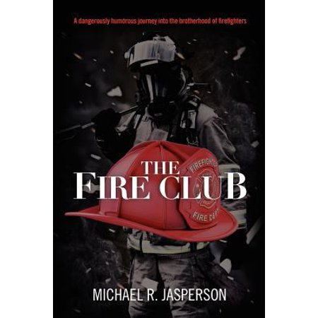 The Fire Club: A Dangerously Humorous Journey Into the Brotherhood of Firefighters