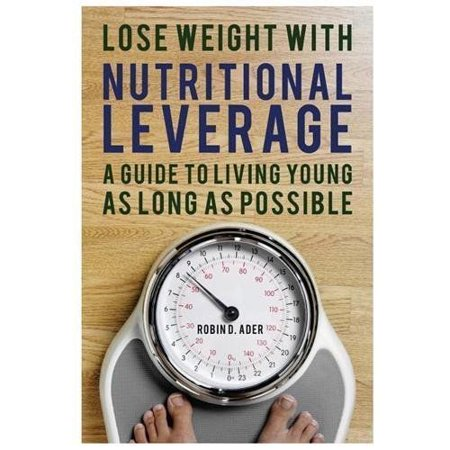 Lose Weight With Nutritional Leverage  A Guide To Living Young As Long As Possible
