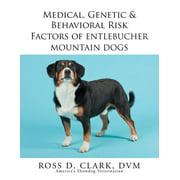 Medical, Genetic & Behavioral Risk Factors of Entlebucher Mountain Dogs (Paperback)