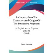 An Inquiry Into the Character and Origin of the Possessive Augment : In English and in Cognate Dialects (1864)