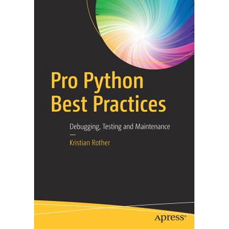 Pro Python Best Practices : Debugging, Testing and