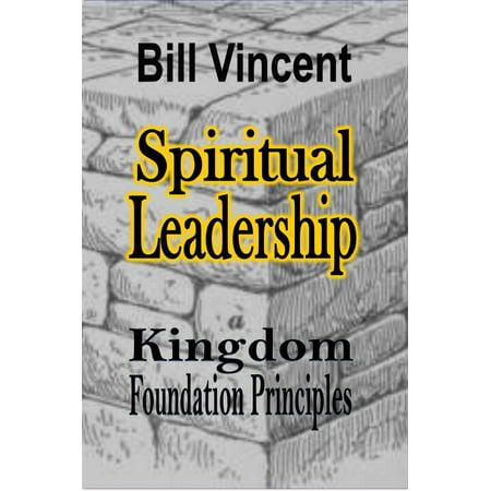 Spiritual Leadership: Kingdom Foundation Principles - (General Pattons Principles For Life And Leadership)