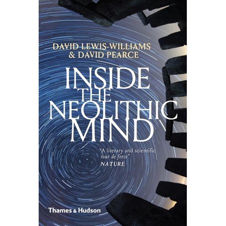 Inside the Neolithic Mind : Consciousness, Cosmos and the Realm of the