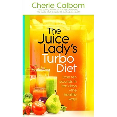 The Juice Lady's Turbo Diet : Lose Ten Pounds in Ten Days—the Healthy