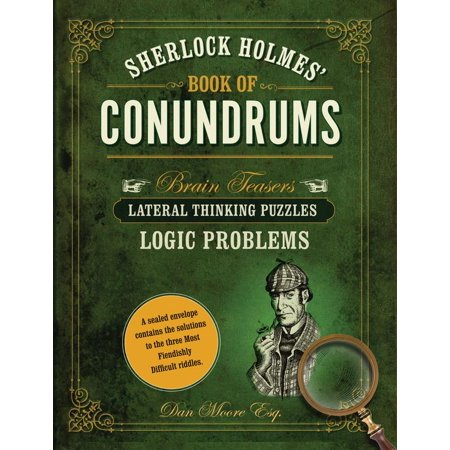 Sherlock Holmes' Book of Conundrums : Brain Teasers, Lateral Thinking Puzzles, Logic Problems