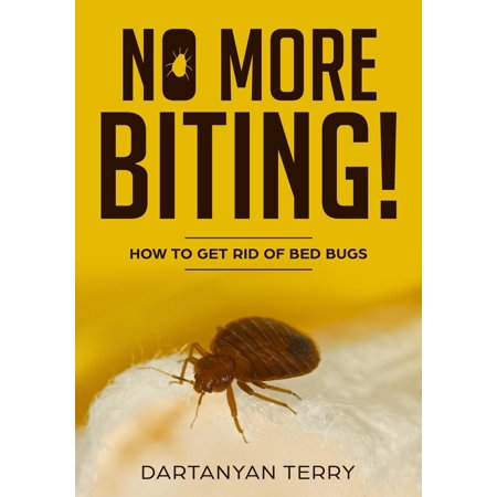 No More Biting: How To Get Rid Of Bed Bugs - eBook ()