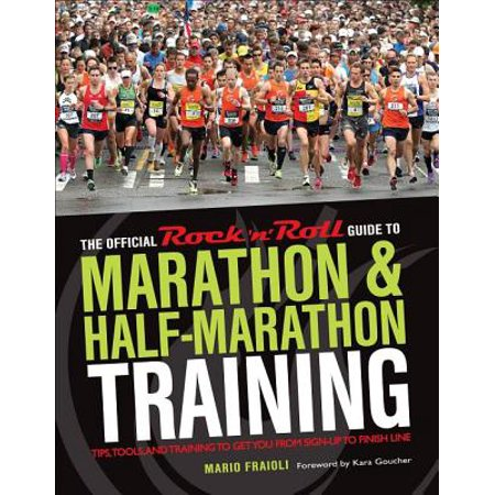 The Official Rock 'n' Roll Guide to Marathon & Half-Marathon Training : Tips, Tools, and Training to Get You from Sign-Up to Finish (Best Marathon Training Tips)