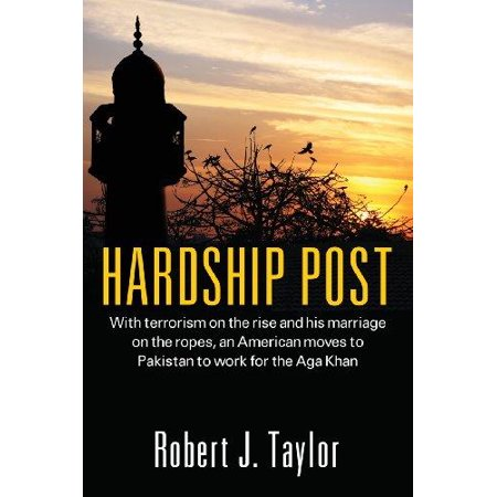 Hardship Post  With Terrorism On The Rise And His Marriage On The Ropes  An American Moves To Pakistan To Work For The Aga Khan
