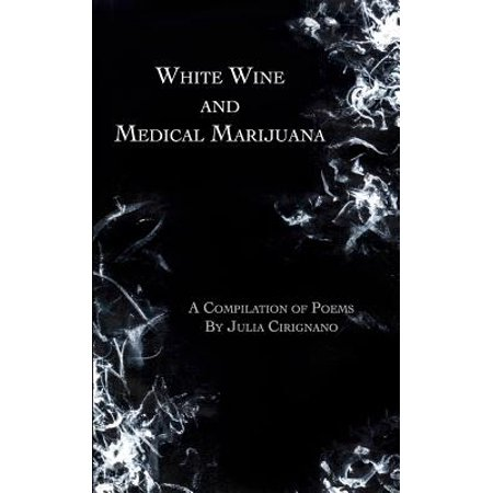 White Wine and Medical Marijuana : A Compilation of