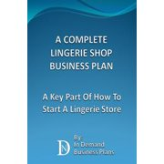 A Complete Lingerie Shop Business Plan: A Key Part Of How To Start A Lingerie Store - eBook